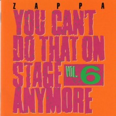 ZAPPA FRANK - YOU CAN´T DO THAT ON STAGE VOL.6