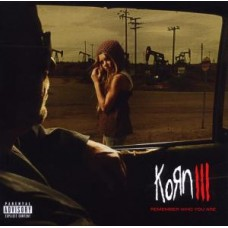 KORN - III. REMEMBER WHO YOU ARE