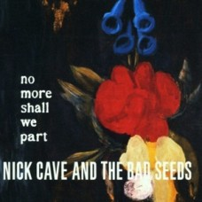 CAVE NICK - NO MORE SHALL WE PART