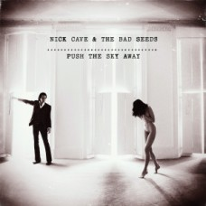 CAVE, NICK & THE BAD SEEDS - (B) (SR) PUSH THE SKY AWAY