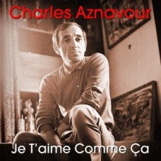 AZNAVOUR CHARLES - JE T AIME COMME CA