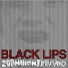 BLACK LIPS - 200 MILLION THOUSAND