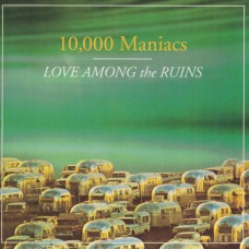 10.000 MANIACS - LOVE AMONG THE RUINS