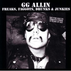 ALLIN, G.G. - FREAKS, FAGGOTS, DRUNKS & JUNKIES