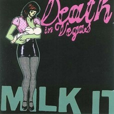 DEATH IN VEGAS - MILK IT