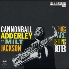 ADDERLEY CANNONBALL - THINGS ARE GETTING BETTER