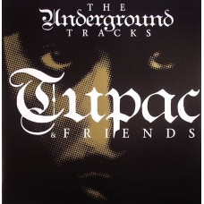 2PAC & FRIENDS   (TUPAC) - THE UNDERGROUND TRACKS