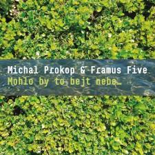 PROKOP MICHAL & FRAMUS 5 - MOHLOBYTOBEJTNEBE...